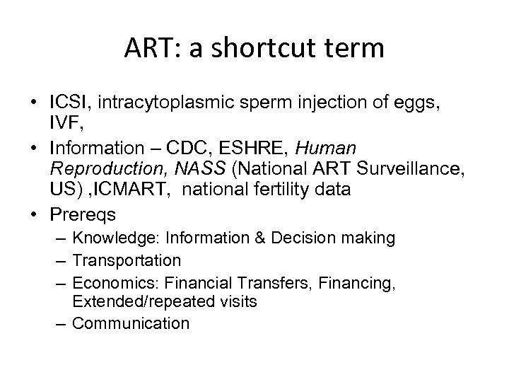 ART: a shortcut term • ICSI, intracytoplasmic sperm injection of eggs, IVF, • Information