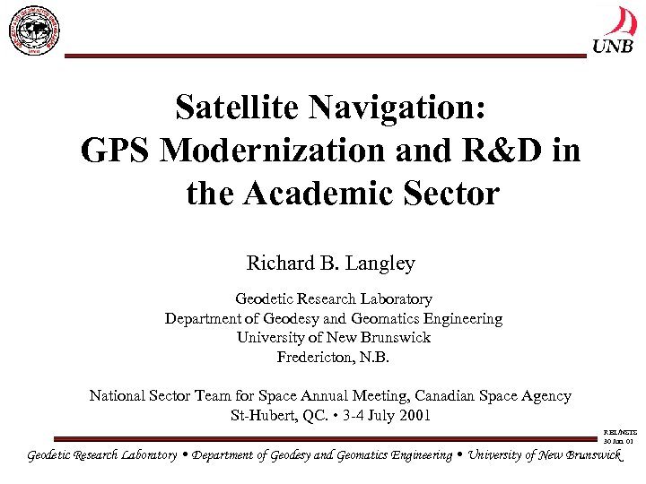 Satellite Navigation: GPS Modernization and R&D in the Academic Sector Richard B. Langley Geodetic