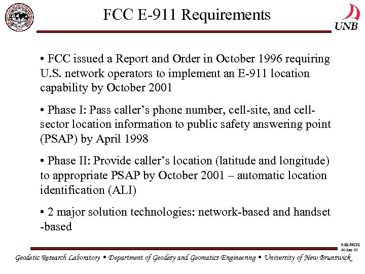 FCC E-911 Requirements • FCC issued a Report and Order in October 1996 requiring