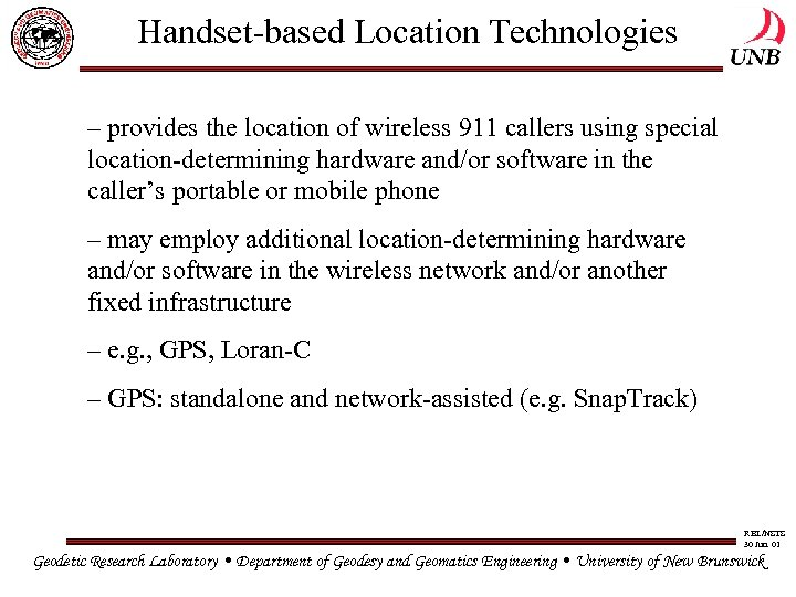 Handset-based Location Technologies – provides the location of wireless 911 callers using special location-determining