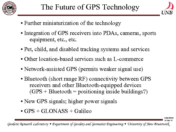 The Future of GPS Technology • Further miniaturization of the technology • Integration of