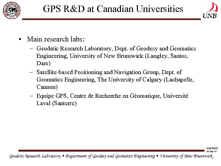 GPS R&D at Canadian Universities • Main research labs: – Geodetic Research Laboratory, Dept.