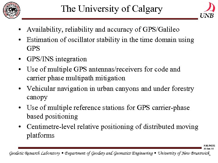 The University of Calgary • Availability, reliability and accuracy of GPS/Galileo • Estimation of
