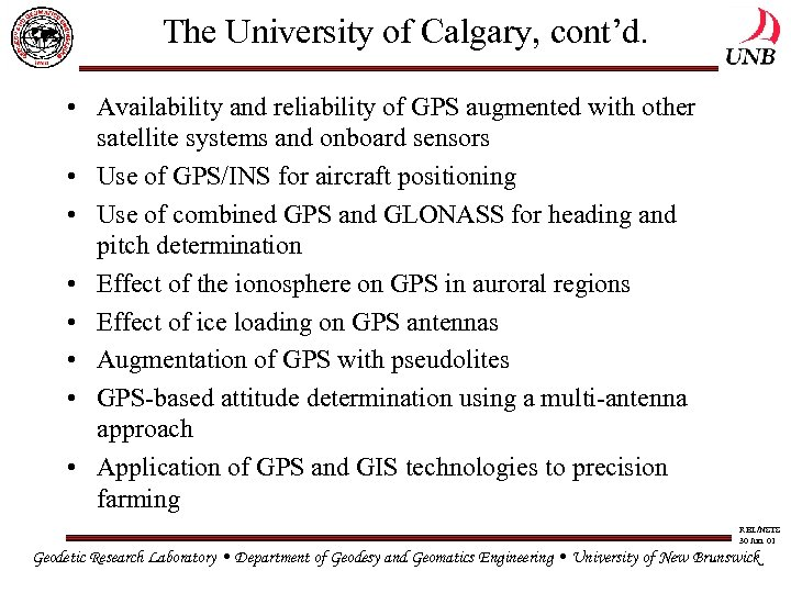 The University of Calgary, cont'd. • Availability and reliability of GPS augmented with other