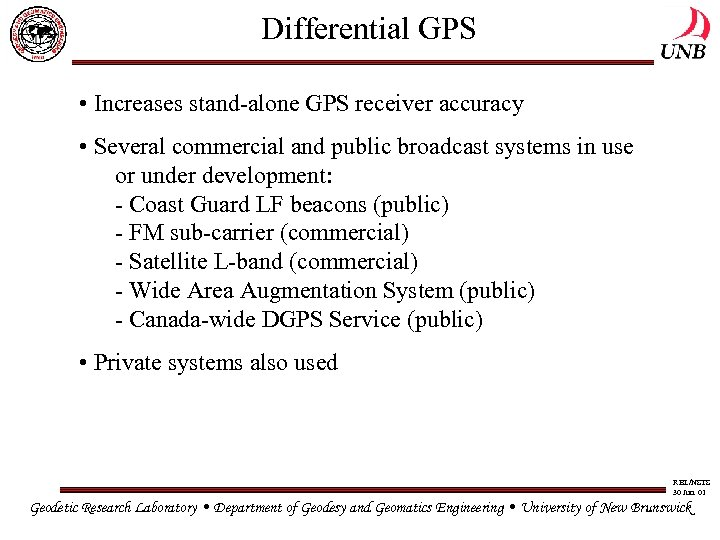 Differential GPS • Increases stand-alone GPS receiver accuracy • Several commercial and public broadcast