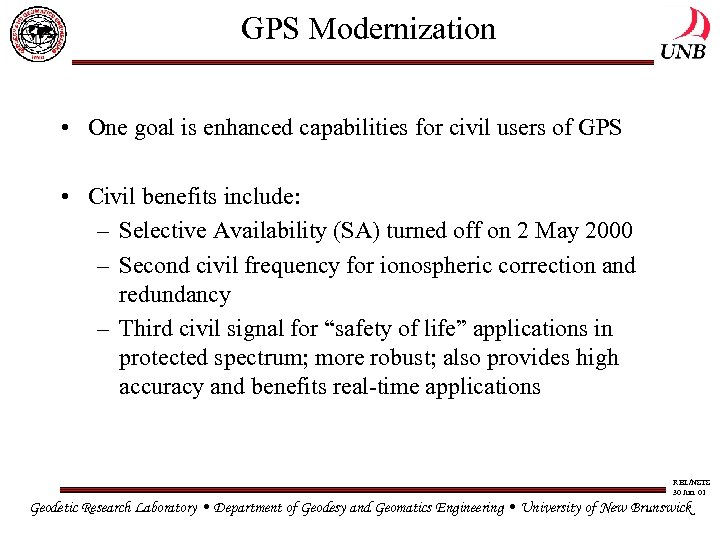 GPS Modernization • One goal is enhanced capabilities for civil users of GPS •