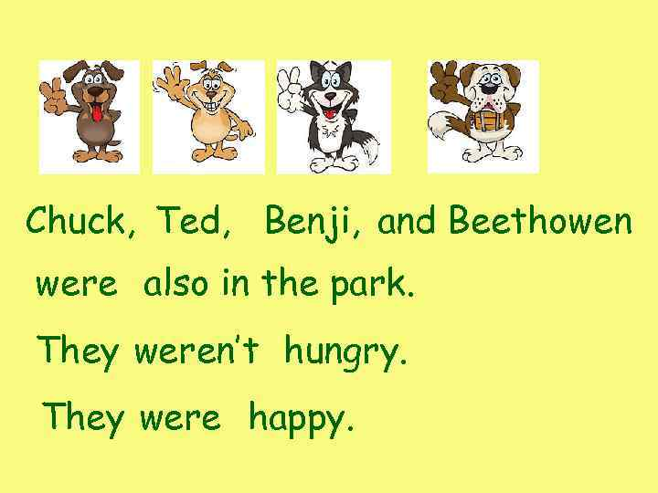 Chuck, Ted, Benji, and Beethowen were also in the park. They weren't hungry. They