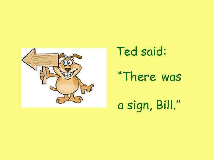 "Ted said: ""There was a sign, Bill. """