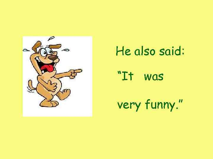 "He also said: ""It was very funny. """