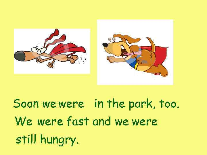 Soon we were in the park, too. We were fast and we were still