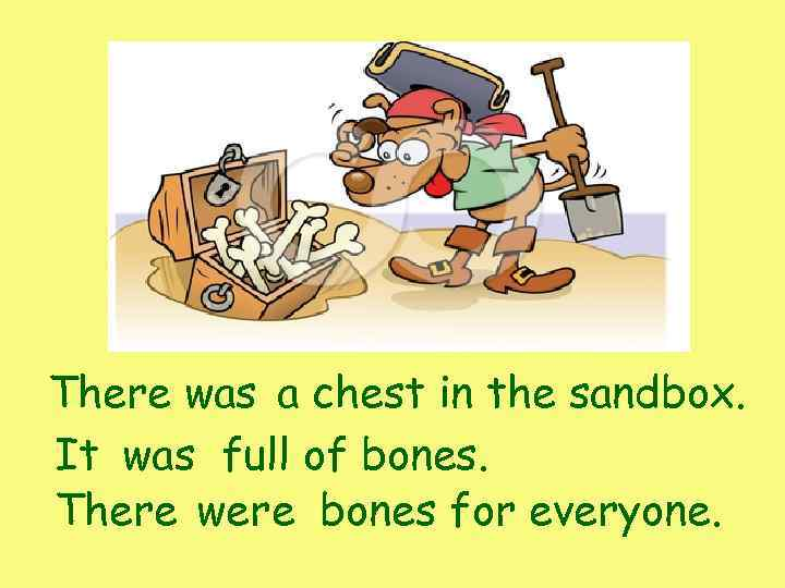 There was a chest in the sandbox. It was full of bones. There were
