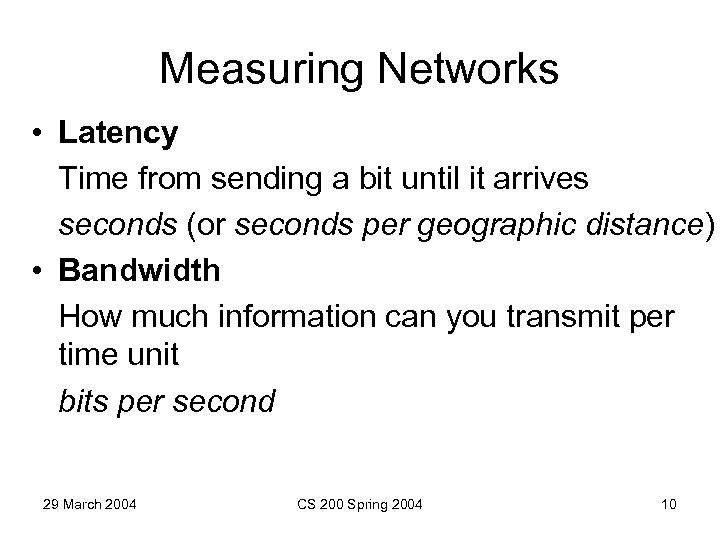 Measuring Networks • Latency Time from sending a bit until it arrives seconds (or