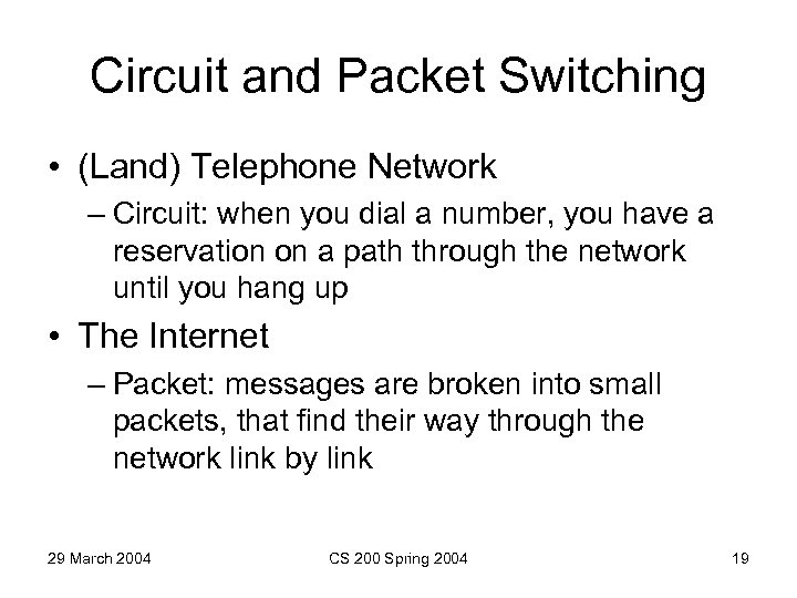 Circuit and Packet Switching • (Land) Telephone Network – Circuit: when you dial a