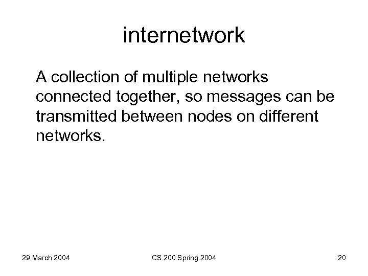 internetwork A collection of multiple networks connected together, so messages can be transmitted between