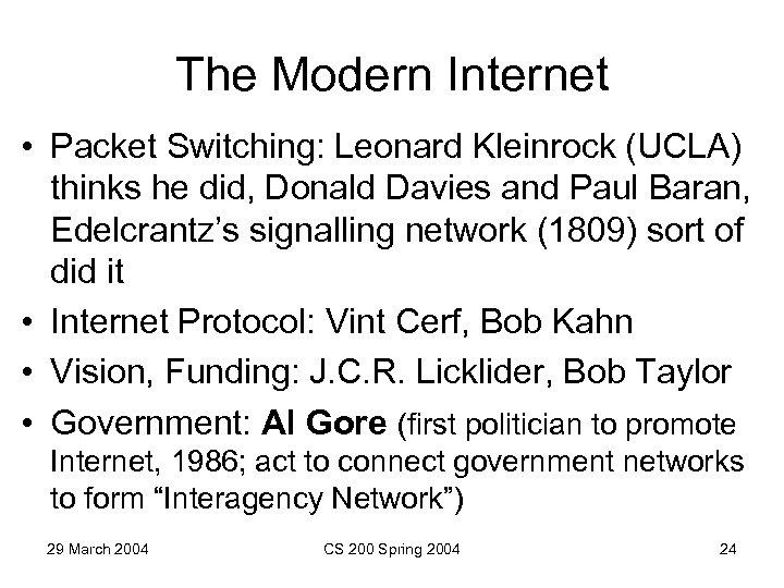 The Modern Internet • Packet Switching: Leonard Kleinrock (UCLA) thinks he did, Donald Davies