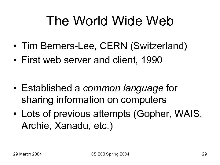 The World Wide Web • Tim Berners-Lee, CERN (Switzerland) • First web server and