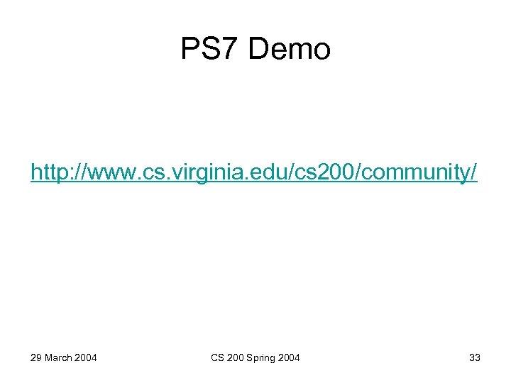 PS 7 Demo http: //www. cs. virginia. edu/cs 200/community/ 29 March 2004 CS 200