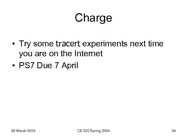 Charge • Try some tracert experiments next time you are on the Internet •