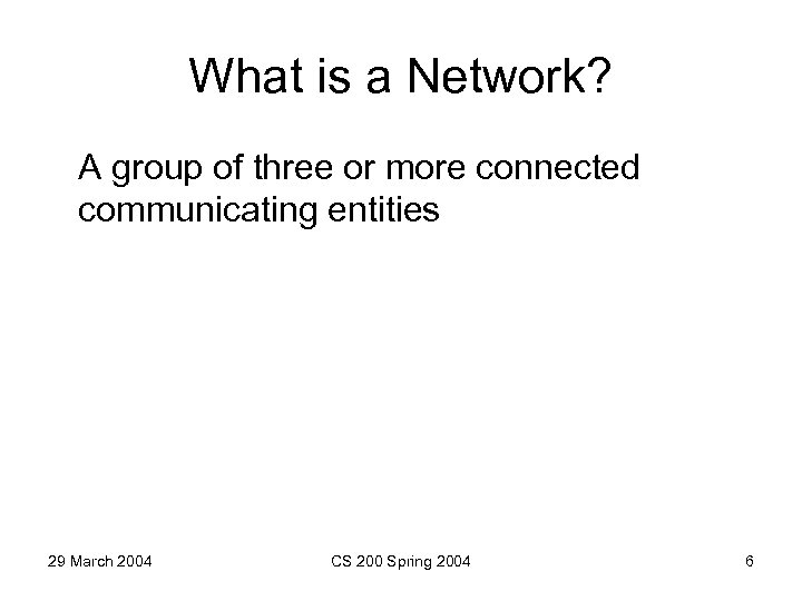 What is a Network? A group of three or more connected communicating entities 29