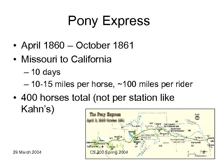 Pony Express • April 1860 – October 1861 • Missouri to California – 10