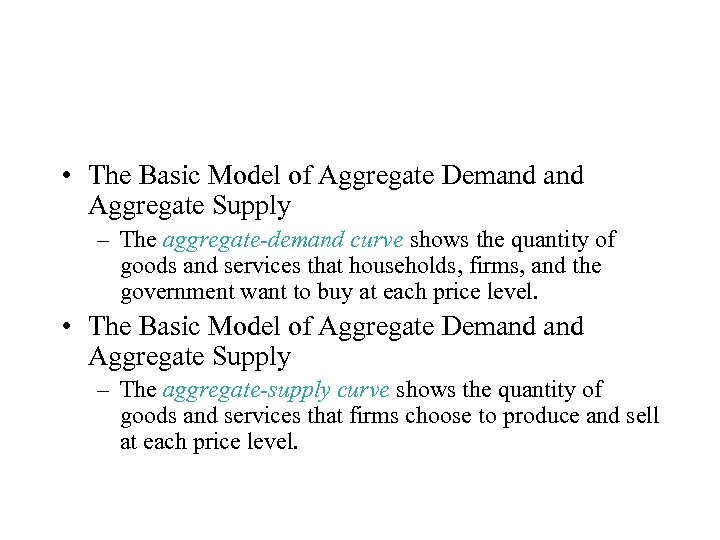 • The Basic Model of Aggregate Demand Aggregate Supply – The aggregate-demand curve