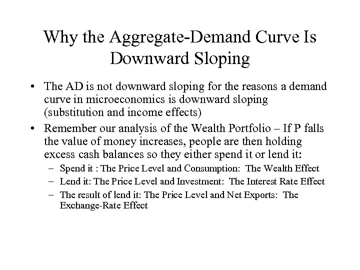 Why the Aggregate-Demand Curve Is Downward Sloping • The AD is not downward sloping
