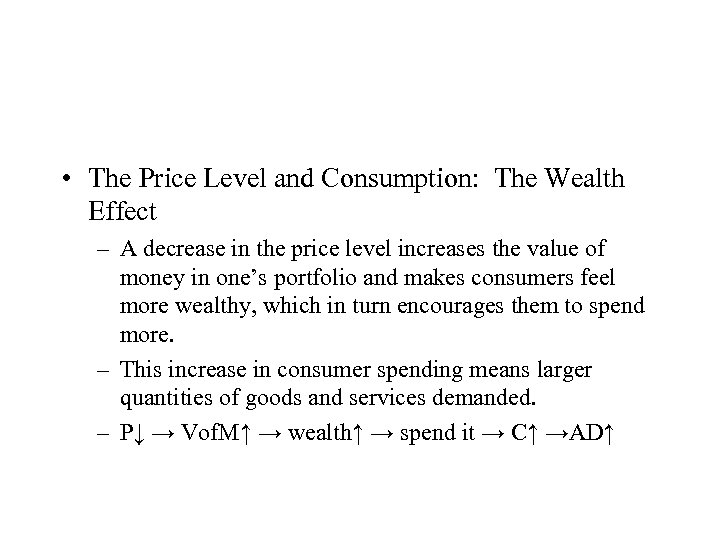 • The Price Level and Consumption: The Wealth Effect – A decrease in