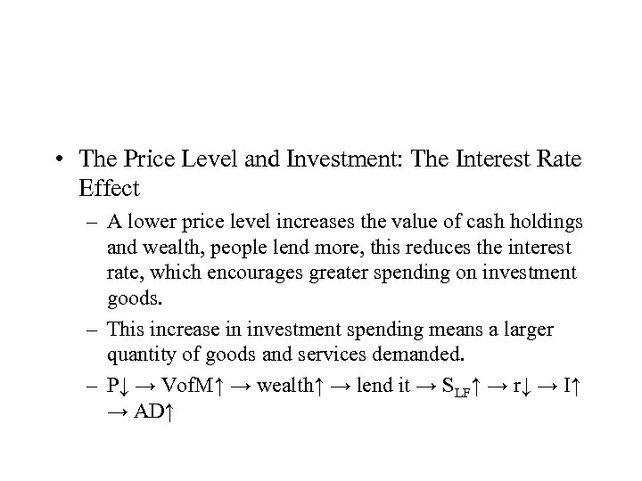 • The Price Level and Investment: The Interest Rate Effect – A lower