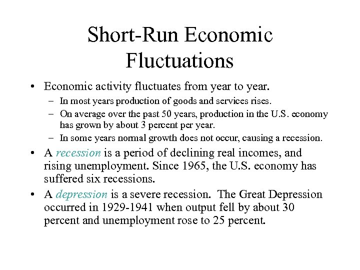 Short-Run Economic Fluctuations • Economic activity fluctuates from year to year. – In most