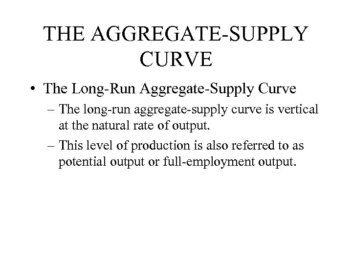 THE AGGREGATE-SUPPLY CURVE • The Long-Run Aggregate-Supply Curve – The long-run aggregate-supply curve is