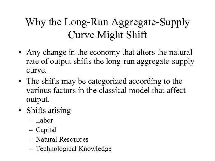 Why the Long-Run Aggregate-Supply Curve Might Shift • Any change in the economy that