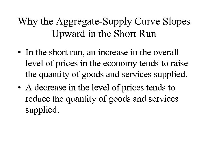 Why the Aggregate-Supply Curve Slopes Upward in the Short Run • In the short