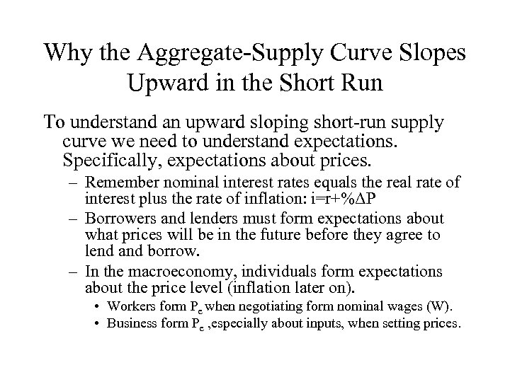 Why the Aggregate-Supply Curve Slopes Upward in the Short Run To understand an upward