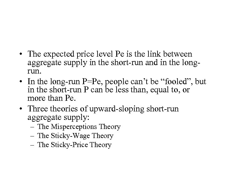 • The expected price level Pe is the link between aggregate supply in