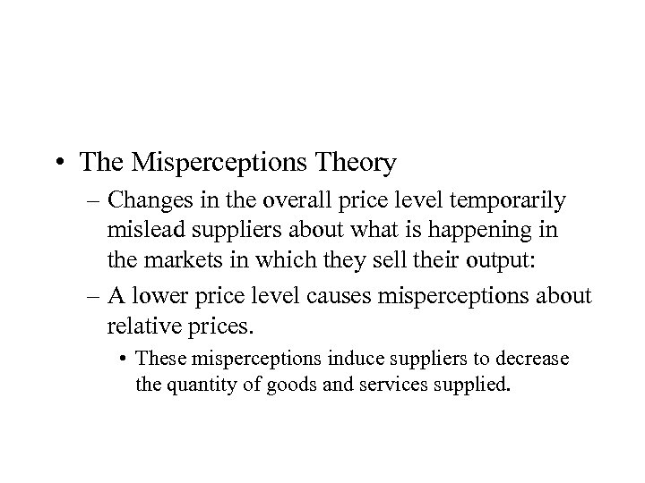 • The Misperceptions Theory – Changes in the overall price level temporarily mislead
