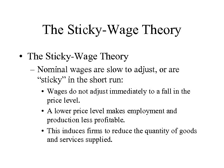 The Sticky-Wage Theory • The Sticky-Wage Theory – Nominal wages are slow to adjust,