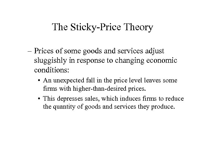 The Sticky-Price Theory – Prices of some goods and services adjust sluggishly in response