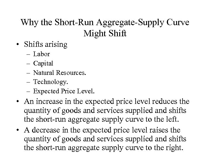 Why the Short-Run Aggregate-Supply Curve Might Shift • Shifts arising – – – Labor