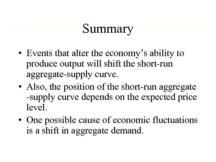 Summary • Events that alter the economy's ability to produce output will shift the