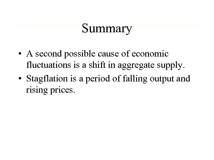 Summary • A second possible cause of economic fluctuations is a shift in aggregate