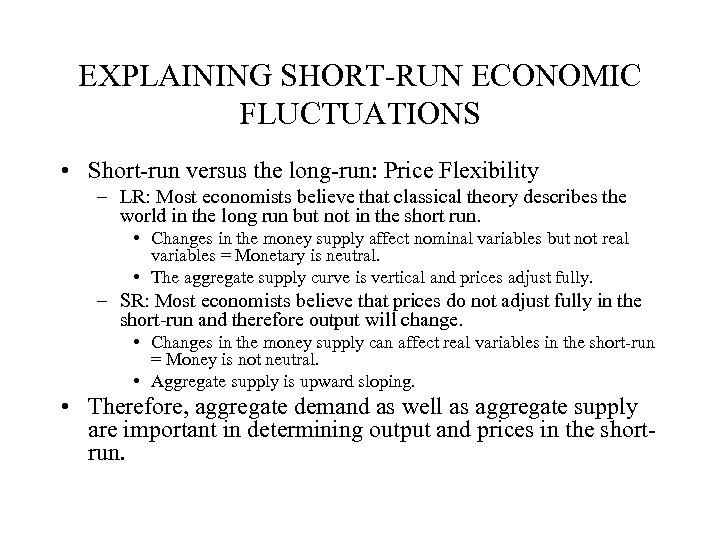 EXPLAINING SHORT-RUN ECONOMIC FLUCTUATIONS • Short-run versus the long-run: Price Flexibility – LR: Most