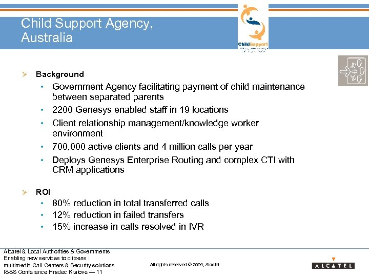 Child Support Agency, Australia Ø Background • Government Agency facilitating payment of child maintenance