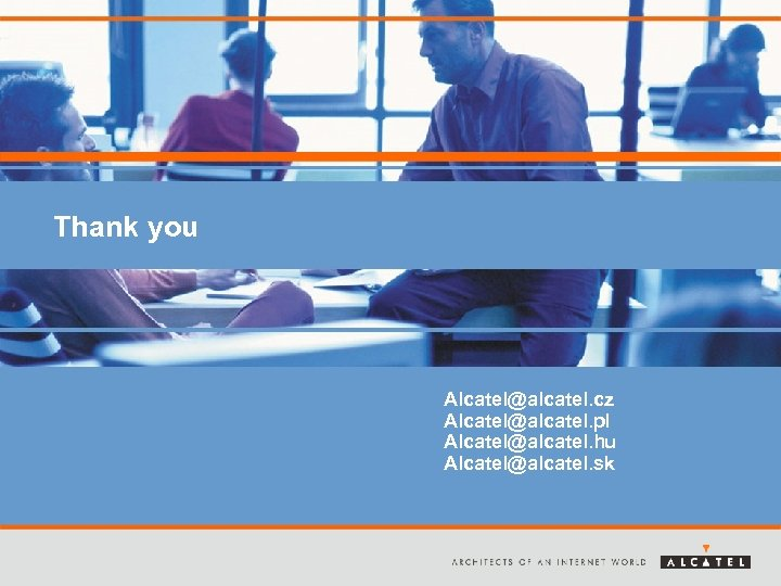 Thank you Alcatel@alcatel. cz Alcatel@alcatel. pl Alcatel@alcatel. hu Alcatel@alcatel. sk