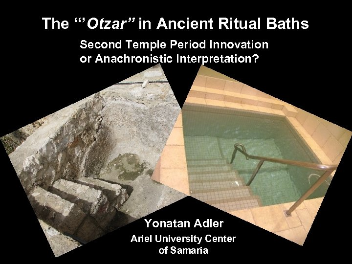 "The ""'Otzar"" in Ancient Ritual Baths Second Temple Period Innovation or Anachronistic Interpretation? Yonatan"