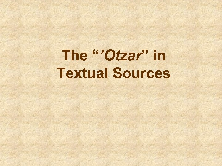"The ""'Otzar"" in Textual Sources"