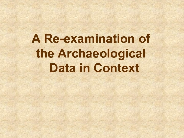 A Re-examination of the Archaeological Data in Context