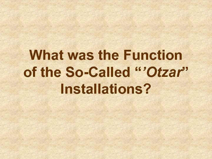 "What was the Function of the So-Called ""'Otzar"" Installations?"