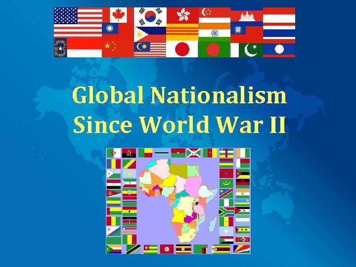 Global Nationalism Since World War II