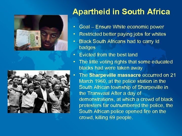 Apartheid in South Africa • Goal – Ensure White economic power • Restricted better
