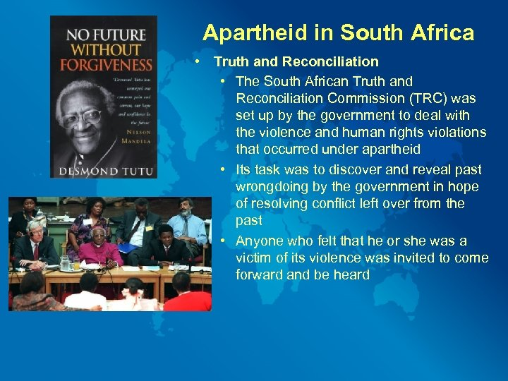 Apartheid in South Africa • Truth and Reconciliation • The South African Truth and